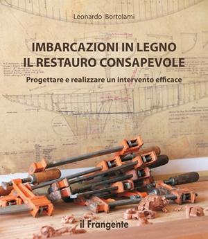 Imbarcazioni in legno Il restauro consapevole di Leonardo Bortolami
